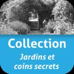 Collection JARDINS ET COINS SECRETS