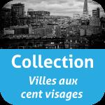 Collection VILLES AUX CENT VISAGES